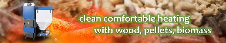 Clean comfortable heating with wood, pellets, biomass